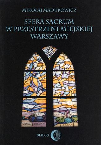 Okładka książki Sfera sacrum w przestrzeni miejskiej Warszawy