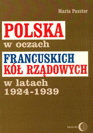 Polska w oczach francuskich kół rządowych w latach 1924-1939