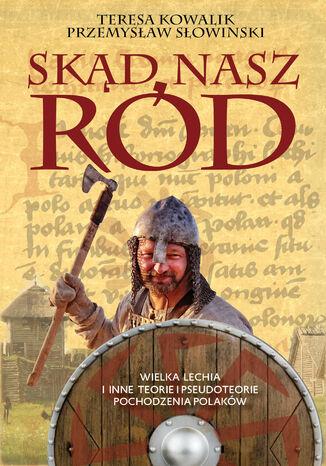 Okładka książki Skąd nasz ród. Wielka Lechia i inne teorie i pseudoteorie pochodzenia Polaków