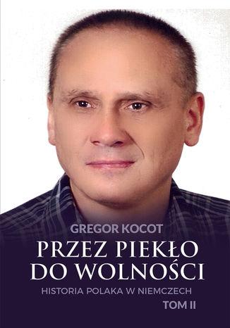 Okładka książki Przez piekło do wolności. Historia Polaka w Niemczech. Tom II