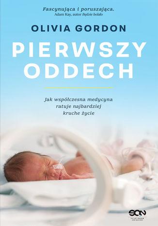 Okładka książki Pierwszy oddech. Jak współczesna medycyna ratuje najbardziej kruche życie