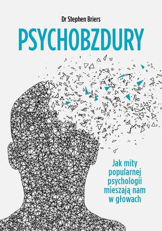 Okładka książki Psychobzdury. Jak mity popularnej psychologii mieszają nam w głowach