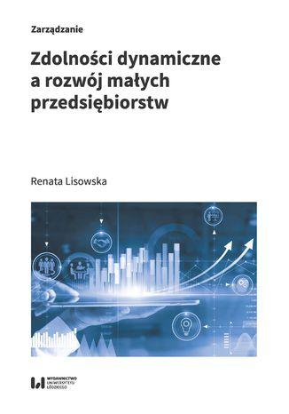 Okładka książki/ebooka Zdolności dynamiczne a rozwój małych przedsiębiorstw