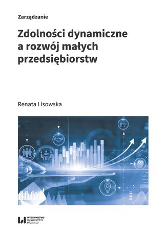 Okładka książki Zdolności dynamiczne a rozwój małych przedsiębiorstw