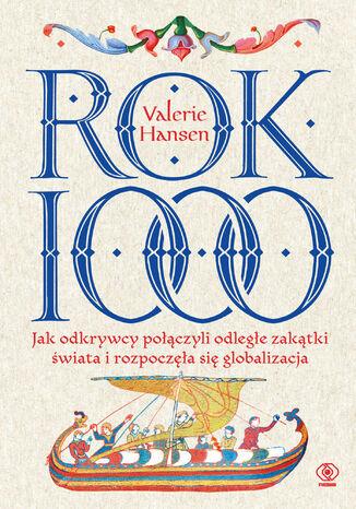 Okładka książki Rok 1000. Jak odkrywcy połączyli odległe zakątki świata i rozpoczęła się globalizacja