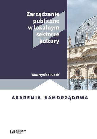 Okładka książki Zarządzanie publiczne w lokalnym sektorze kultury
