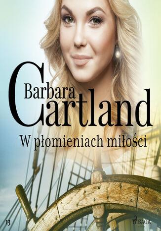 Okładka książki W płomieniach miłości - Ponadczasowe historie miłosne Barbary Cartland
