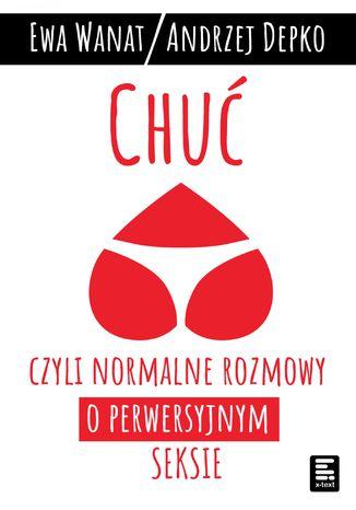 Okładka książki/ebooka Chuć, czyli normalne rozmowy o perwersyjnym seksie