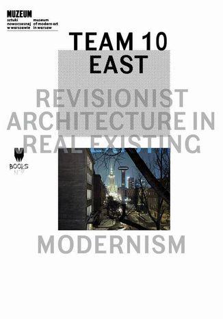 Okładka książki/ebooka Team 10 East: Revisionist Architecture in Real Existing Modernism