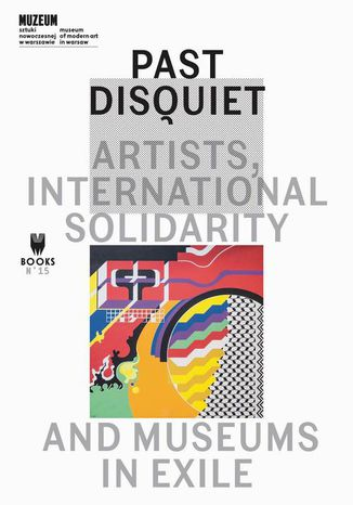 Okładka książki Past Disquiet: Artists, International Solidarity, And Museums-In-Exile