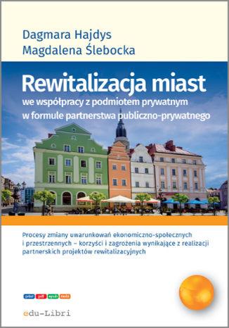 Okładka książki Rewitalizacja miast we współpracy z podmiotem prywatnym w formule partnerstwa publiczno-prywatnego