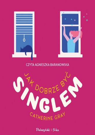 Okładka książki Jak dobrze być singlem