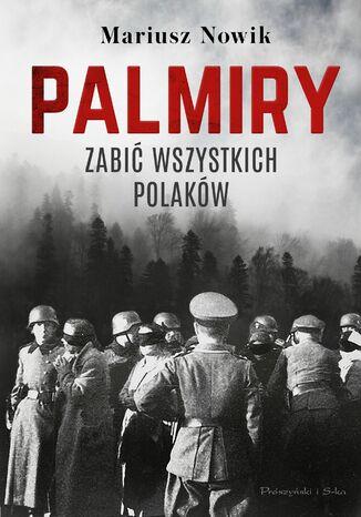 Okładka książki Palmiry. Zabić wszystkich Polaków