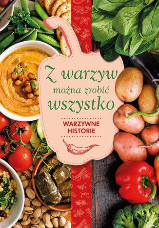 Okładka książki/ebooka Z warzyw można zrobić wszystko. Warzywne historie