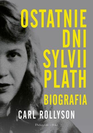 Okładka książki Ostatnie dni Sylvii Plath. Biografia