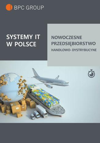 Okładka książki/ebooka Systemy It w Polsce. Nowoczesne przedsiębiorstwo handlowo-dystrybucyjne