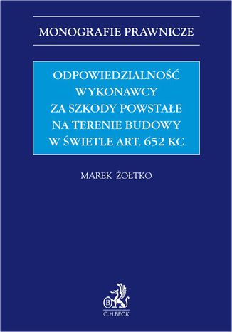 Okładka książki/ebooka Odpowiedzialność wykonawcy za szkody powstałe na terenie budowy w świetle art. 652 KC