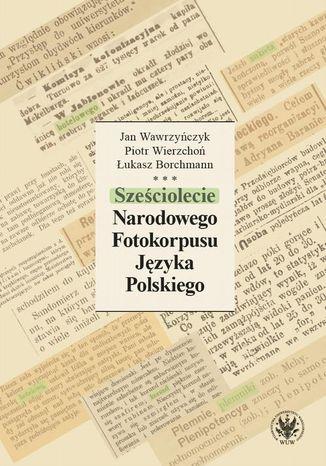 Okładka książki Sześciolecie Narodowego Fotokorpusu Języka Polskiego