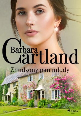 Okładka książki Znudzony pan młody - Ponadczasowe historie miłosne Barbary Cartland