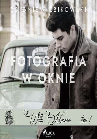 Okładka książki Willa Morena (#1). Willa Morena 1: Fotografia w oknie