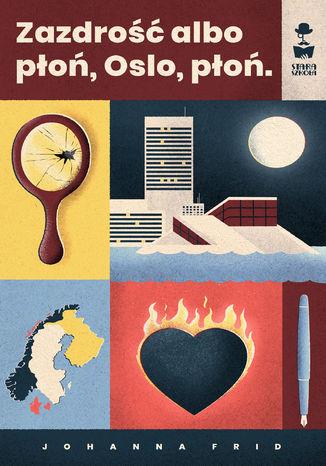 Okładka książki Zazdrość albo płoń, Oslo, płoń