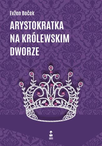 Okładka książki Arystokratka na królewskim dworze