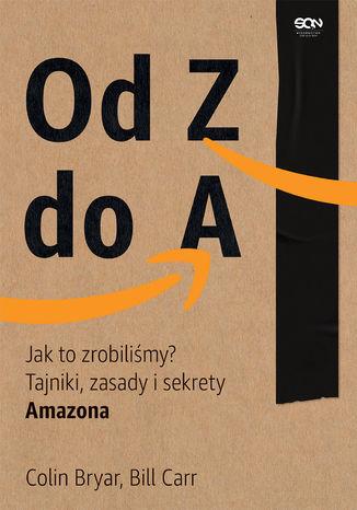 Okładka książki Od Z do A. Jak to zrobiliśmy? Tajniki, zasady i sekrety Amazona