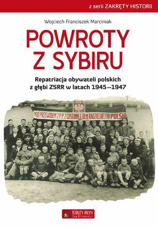 Okładka książki/ebooka Powroty z Sybiru. Repatriacja obywateli polskich z głębi ZSRR w latach 19451947