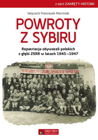Okładka książki Powroty z Sybiru. Repatriacja obywateli polskich z głębi ZSRR w latach 19451947