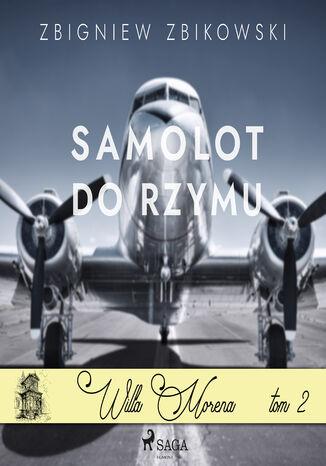 Okładka książki Willa Morena (#2). Willa Morena 2: Samolot do Rzymu