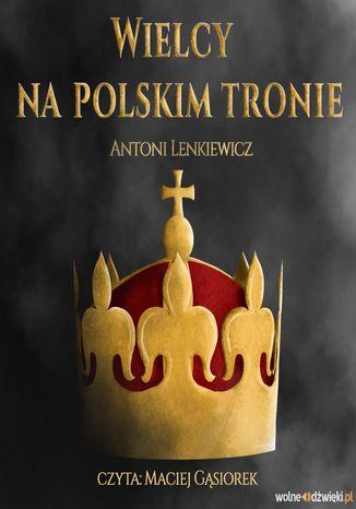 Okładka książki/ebooka Wielcy na polskim tronie