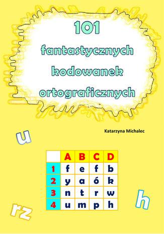 Okładka książki 101 fantastycznych kodowanek ortograficznych