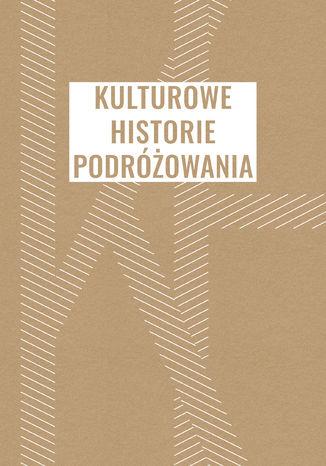 Okładka książki Kulturowe historie podróżowania