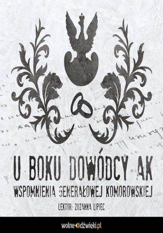 Okładka książki U boku dowódcy AK. Wspomnienia generałowej Komorowskiej