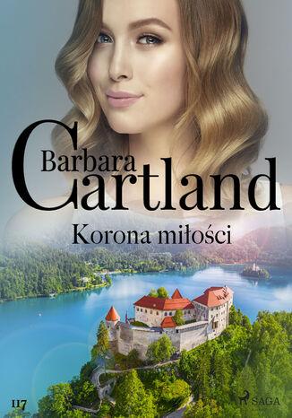 Okładka książki Korona miłości - Ponadczasowe historie miłosne Barbary Cartland