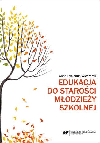 Okładka książki Edukacja do starości młodzieży szkolnej