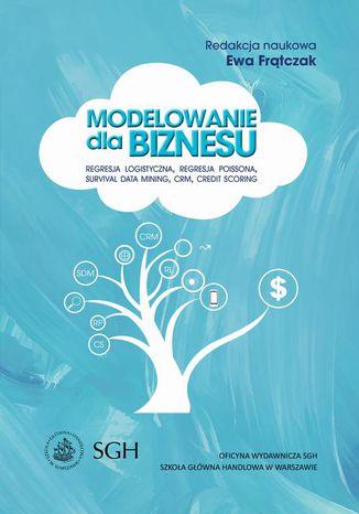 Okładka książki Modelowanie dla biznesu. Regresja logistyczna, regresja Poissona, survival data mining, CRM, credit scoring