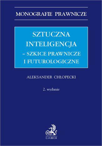 Okładka książki/ebooka Sztuczna inteligencja - szkice prawnicze i futurologiczne
