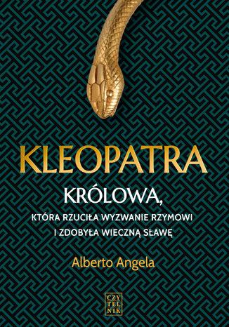 Okładka książki Kleopatra. Królowa, która rzuciła wyzwanie Rzymowi i zdobyła wieczną sławę