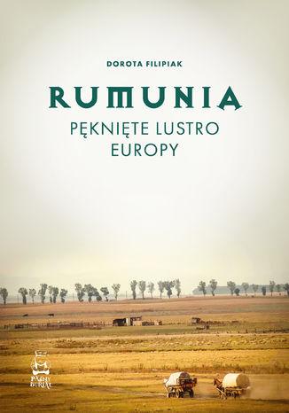 Rumunia. Pęknięte lustro Europy – ebook