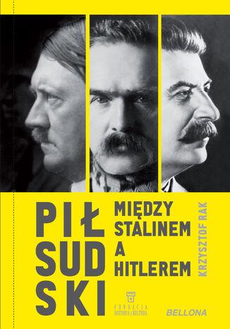 Okładka książki Piłsudski między Stalinem a Hitlerem