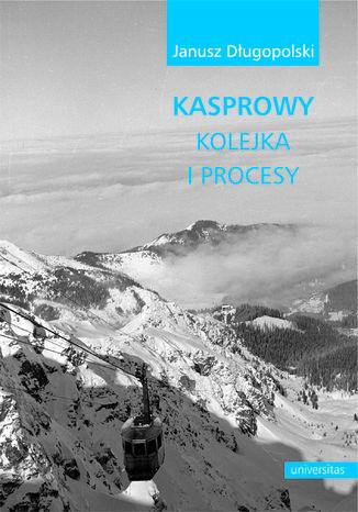 Okładka książki Kasprowy - kolejka i procesy