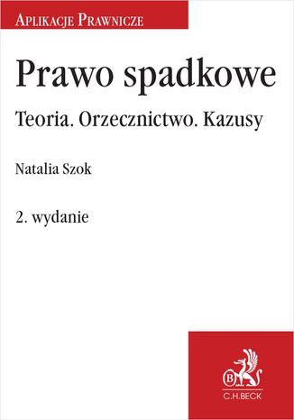 Okładka książki/ebooka Prawo spadkowe Teoria. Orzecznictwo. Kazusy. Wydanie 2