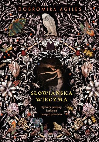 Okładka książki Słowiańska wiedźma. Rytuały, przepisy i zaklęcia naszych przodków