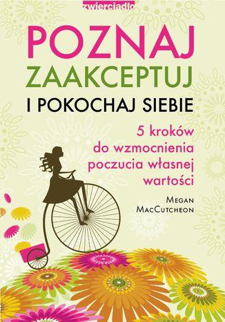 Okładka książki/ebooka Poznaj, zaakceptuj i pokochaj siebie