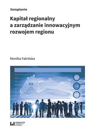 Okładka książki Kapitał regionalny a zarządzanie innowacyjnym rozwojem regionu
