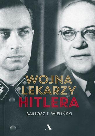 Okładka książki/ebooka Wojna lekarzy Hitlera