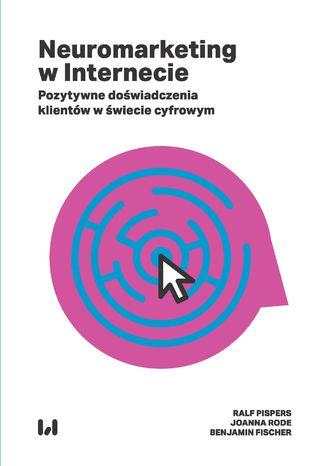 Okładka książki/ebooka Neuromarketing w Internecie. Pozytywne doświadczenia klientów w świecie cyfrowym