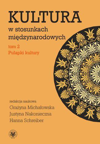Okładka książki/ebooka Kultura w stosunkach międzynarodowych. Tom 2