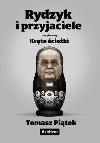 Okładka książki/ebooka Rydzyk i przyjaciele. Kręte ścieżki